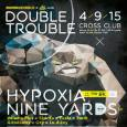 Double Trouble w/ Hypoxia (BE), Redeyes (FR) & Nine Yard (SK) & Satl (PL)