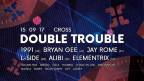 Double Trouble w/ 1991, Bryan Gee, L-Side, Alibi & more