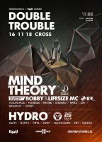 Double Trouble w/ Mind Theory (NL) & Bobby (FR) & Hydro (UK) @ Cross - 16.11.2018