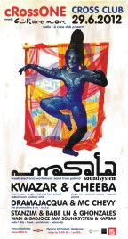 29.6.2012 CROSS - cRoss ONE meets CULTURE MOVE with MASALA SOUNDSYSTEM, KWAZAR, CHEEBA, DRAMA JACQA & MC CHEVY, STANZIM, BABE LN, GHONZALES, WADI, KAPLIK, SAKU, GADJO.CZ
